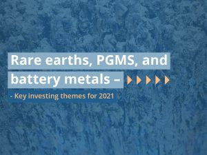 Rare earths, PGMS, and battery metals – Key investing themes for 2021